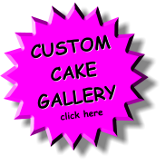 CUSTOM CAKE GALLERY click here CUSTOM CAKE GALLERY